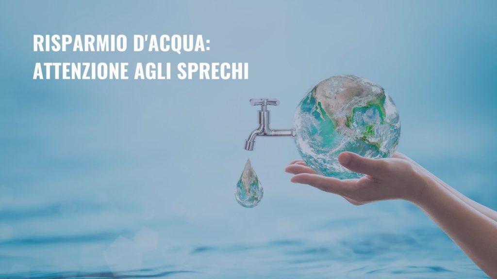 Il risparmio d'acqua: basta sprechi.